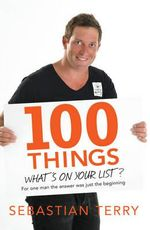 100 Things  : What's on your list? For one man the answer was just the beginning - Sebastian Terry
