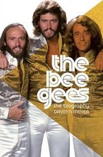 The Bee Gees : The Biography - David Meyer