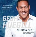 Be Your Best : The Inside Story of the Greatest Comeback in Australian Sport - Geoff Huegill