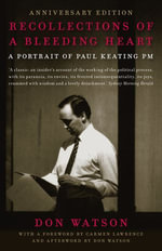 Recollections Of A Bleeding Heart 10th Anniversary Edition : A Portrait of Paul Keating PM - Don Watson