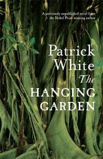 The Hanging Garden : A previously unpublished novel from the winner of the 1973 Nobel Prize for Literature - Patrick White