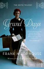 Grand Days : The Edith Trilogy: Volume 1 - Frank Moorhouse