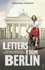 Letters from Berlin : A Story of War, Survival and the Redeeming Power of Love and Friendship - Margarete Dos