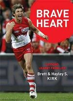Brave Heart : Brett Kirk's Journey : Lessons Learnt from Life - Brett Kirk