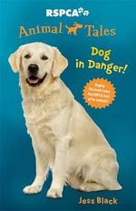Dog in Danger! : Animal Tales Series : Book 5 - Jess Black