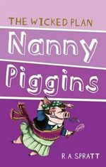 Nanny Piggins and the Wicked Plan : Nanny Piggins Series: Book 2 - R.A. Spratt