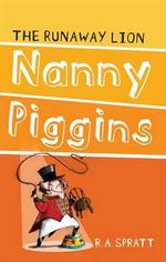 Nanny Piggins and the Runaway Lion : Nanny Piggins Series: Book 3 - R.A. Spratt