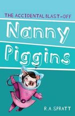 Nanny Piggins and the Accidental Blast-Off : Nanny Piggins Series: Book 4 - R.A. Spratt