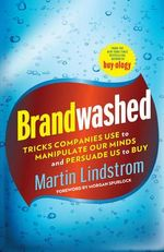 Brandwashed : Tricks Companies Use to Manipulate Our Minds and Persuade Us to Buy - Martin Lindstrom