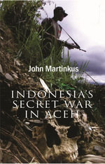 Indonesia's Secret War in Aceh - John Martinkus