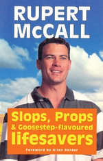 Slops, Props And Goosestep Flavoured Lifesavers - Rupert McCall