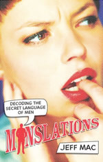 Manslations : Decoding the Secret Language of Men - Jeff Mac