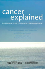Cancer Explained : The Essential Guide to Diagnosis and Management - Richard Fox