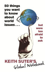 50 Things You Want to Know About World Issues. . . But Were Too Afraid to Ask : But Were Too Afraid to Ask - Keith Suter