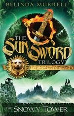 Sun Sword 3 : The Snowy Tower - Belinda Murrell