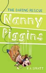 Nanny Piggins and the Daring Rescue : Nanny Piggins Series: Book 7 - R.A. Spratt