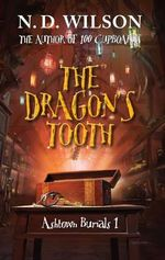 The Dragon's Tooth : Ashtown Burials Series : Book 1 - N. D. Wilson