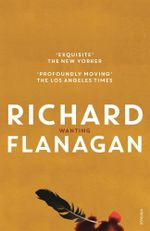 Wanting : Order Now For Your Chance to Win! - Richard Flanagan