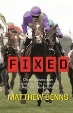 Fixed : Cheating, Doping, Rape and Murder - the Inside Track on Australia's Racing Industry - Matthew Benns