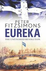 Eureka : The Unfinished Revolution - Peter FitzSimons