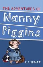 The Adventures of Nanny Piggins : Nanny Piggins Series : Book 1  - R.A. Spratt