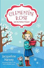 Clementine Rose and the Perfect Present : Clementine Rose : Book 3 - Jacqueline Harvey