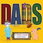 Dads : A Field Guide - Justin Ractliffe