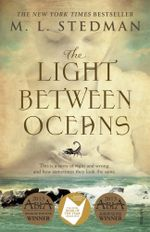 The Light Between Oceans : This is a story of right and wrong, and how sometimes they look the same. - M. L. Stedman