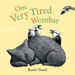 One Very Tired Wombat : Shortlisted for the CBCA Crichton Award - Renee Treml