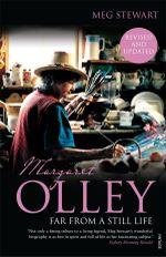 Margaret Olley : Far from a Still Life - Meg Stewart