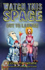 Out to Launch : Watch This Space : Book 1  - Colin Thompson