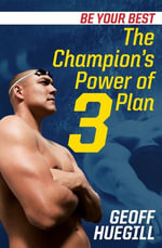 Be Your Best The Champion's Power of 3 Plan : The Champion's Power of 3 Plan - Geoff Huegill
