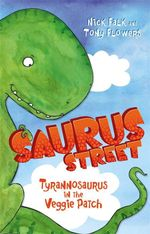 Tyrannosaurus in the Veggie Patch : Saurus Street : Book 1 - Nicholas Falk