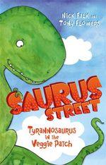 Tyrannosaurus in the Veggie Patch : Saurus Street : Book 1 - Nicholas Falk