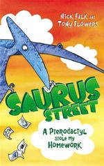 A Pterodactyl Stole My Homework : Saurus Street : Book 2 - Nicholas Falk