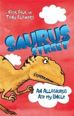 An Allosaurus Ate My Uncle : Saurus Street Series : Book 4 - Nick Falk