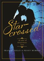 Star-Crossed : 18 Tales of Bittersweet Love - Frances Kelly