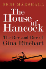 The House of Hancock : The Rise and Rise of Gina Rinehart - Debi Marshall
