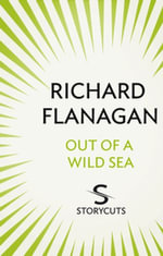 Out of a Wild Sea (Storycuts) - Richard Flanagan
