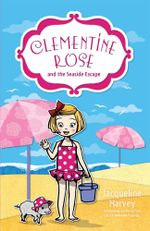 Clementine Rose and the Seaside Escape : Clementine Rose : Book 5 - Jacqueline Harvey