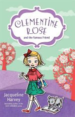 Clementine Rose and the Famous Friend : Clementine Rose : Book 7 - Jacqueline Harvey