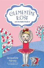 Clementine Rose and the Ballet Break-in : Clementine Rose : Book 8 - Jacqueline Harvey