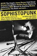 Sophistopunk : The Story of Mark Opitz and Oz Rock - Luke Wallis