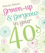 Grown-up & Gorgeous in Your 40s - Pamela Robson