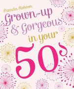 Grown-up & Gorgeous in Your 50s - Pamela Robson