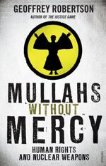 Mullahs Without Mercy : Human Rights and Nuclear Weapons - Geoffrey Robertson