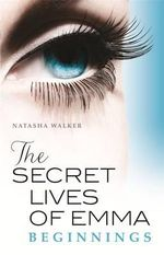 The Secret Lives of Emma: Beginnings : Book One - Natasha Walker