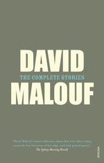 The Complete Stories : The Complete Stories - David Malouf