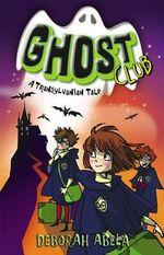 A Transylvanian Tale : Ghost Club Series : Book 3 - Deborah Abela