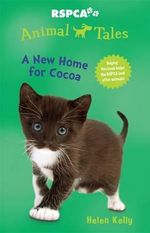 A New Home for Cocoa : RSPCA Animal Tales: Book 9 - Helen Kelly